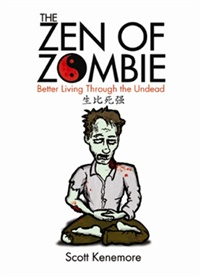 Discover your <b>Zen of Zombie</b> with this new book by Scott Kenemore